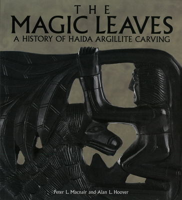 Image for The Magic Leaves : A History of Haida Argillite Carving