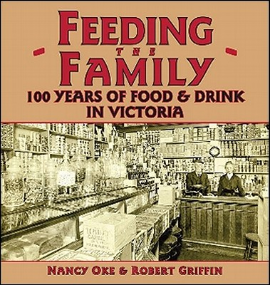 Image for Feeding the Family: 100 Years of Food and Drink in Victoria