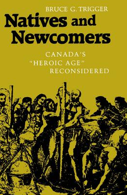 "Image for Natives and Newcomers: Canada's ""Heroic Age"" Reconsidered"