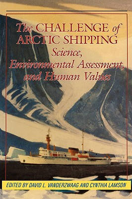 Image for The Challenge of Arctic Shipping : Science, Environmental Assessment and Human Values (McGill-Queen's Native and Northern Ser.)