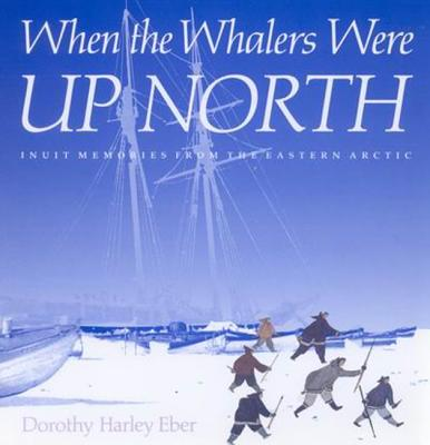 Image for When the Whalers Were Up North: Inuit Memories from the Eastern Arctic (McGill-Queen's Native and Northern Series)