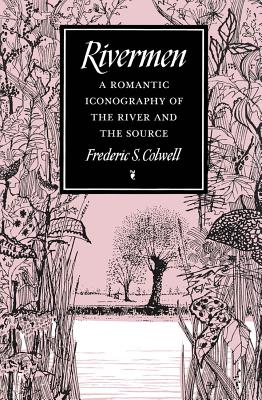 Image for Rivermen : A Romantic Iconography of the River and the Source