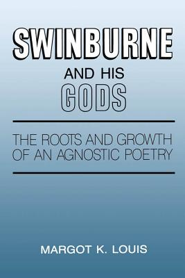 Image for Swinburne and His Gods: The Roots and Growth of an Agnostic Poetry
