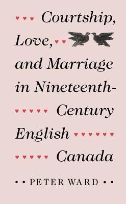 Image for Courtship, Love, and Marriage in Nineteenth-Century English Canada