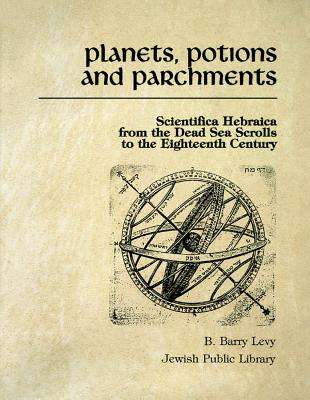 Image for Planets, Potions, and Parchments: Scientifica Hebraica from the Dead Sea Scrolls to the Eighteenth Century