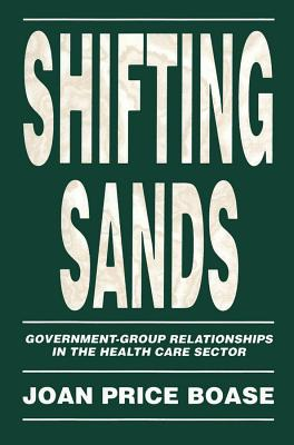Image for Shifting Sands: Government-Group Relationships in the Health Care Sector (Volume 19) (Canadian Public Administration Series)