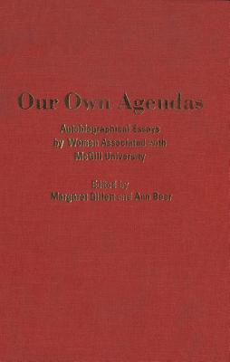 Image for Our Own Agendas: Autobiographical Essays by Women Associated with McGill University