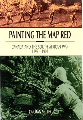 Image for Painting the Map Red: Canada and the South African War, 1899-1902 (Canadian War Museum Historical Publicat)