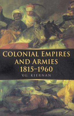 Colonial Empires and Armies 1815-1960, V. G. KIERNAN