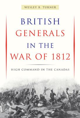 Image for British Generals in the War of 1812: High Command in the Canadas