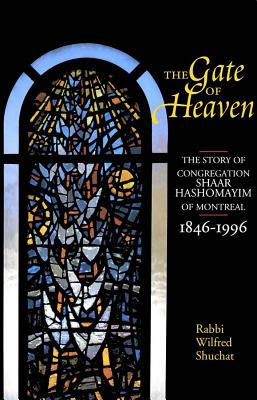 Image for Gate of Heaven: The Story of Congregation Shaar Hashomayim of Montreal, 1846-1996, The