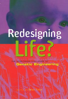 Image for Redesigning Life: The Worldwide Challenge to Genetic Engineering