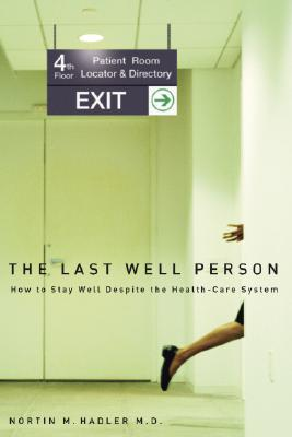 Last Well Person: How to Stay Well Despite the Health-care System, Hadler, Nortin M.