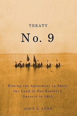Image for Treaty No. 9: Making the Agreement to Share the Land in Far Northern Ontario in 1905 (Rupert's Land Record Society Series)