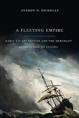 Image for A Fleeting Empire: Early Stuart Britain and the Merchant Adventurers to Canada