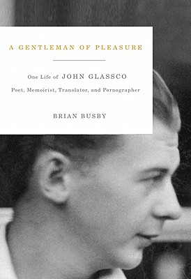 Image for A Gentleman of Pleasure: One Life of John Glassco, Poet, Memoirist, Translator, and Pornographer