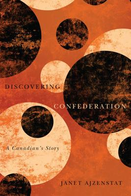 Image for Discovering Confederation: A Canadian's Story (Volume 18) (Footprints Series)