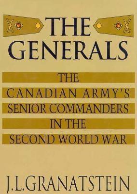 Image for Generals  The Canadian Army's Senior Commanders in the Second World War