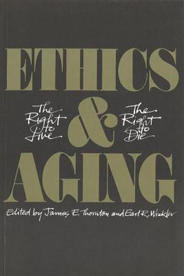 Image for Ethics and Aging: The Right to Live, the Right to Die