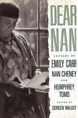 'Dear Nan': Letters of Emily Carr, Nan Cheney, and Humphrey Toms, Walker, Doreen