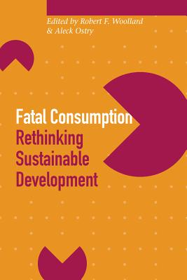Fatal Consumption: Rethinking Sustainable Development (Sustainability and the Environment Series)