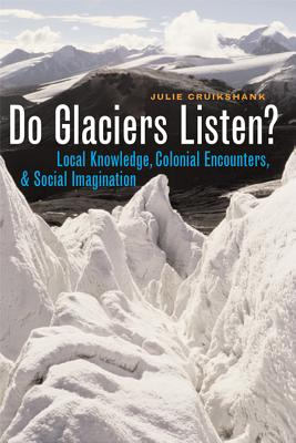 Image for Do Glaciers Listen?: Local Knowledge, Colonial Encounters, And Social Imagination