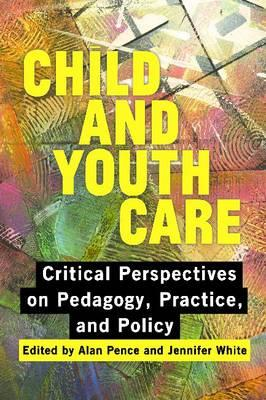 Image for Child and Youth Care: Critical Perspectives on Pedagogy, Practice, and Policy