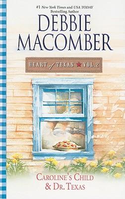 Heart of Texas Vol. 2: Caroline's Child Dr. Texas (Heart of Texas (Mira)), Debbie Macomber