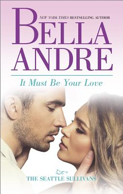 It Must Be Your Love (English and English Edition), Bella Andre