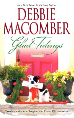 Glad Tidings: Here Comes Trouble There's Something About Christmas, Debbie Macomber