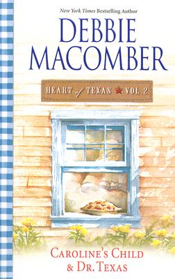 Heart Of Texas Vol. 2: Caroline's Child Dr. Texas (Heart of Texas (Harlequin)), DEBBIE MACOMBER