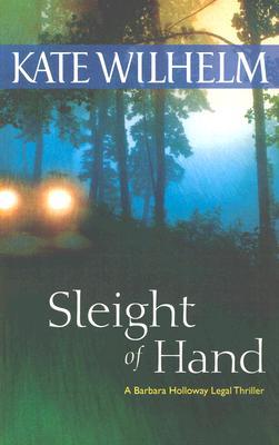 Sleight Of Hand (Barbara Holloway Novels), KATE WILHELM