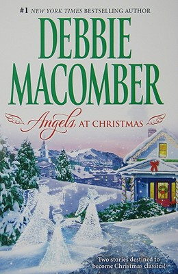 Angels at Christmas: Those Christmas Angels Where Angels Go (Mira Romance), Debbie Macomber