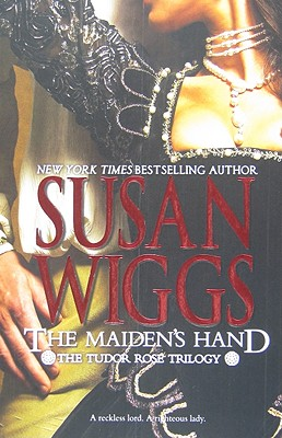The Maiden's Hand (The Tudor Rose Trilogy), SUSAN WIGGS