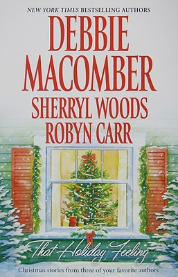 That Holiday Feeling: Silver Bells The Perfect Holiday Under the Christmas Tree, DEBBIE MACOMBER, SHERRYL WOODS, ROBYN CARR