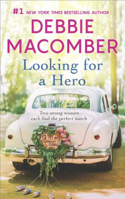Looking for a Hero: Marriage Wanted My Hero, Debbie Macomber