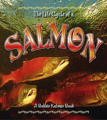Salmon (Life Cycle of A...), Kalman, Bobbie; Sjonger, Rebecca