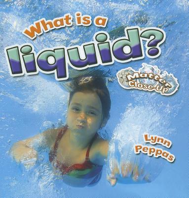What Is a Liquid? (Matter Close-Up), Peppas, Lynn