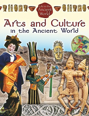 Arts and Culture in the Ancient World (Life in the Ancient World)