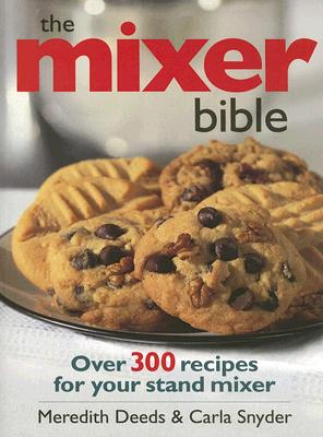 Image for Mixer Bible, The: Over 300 Recipes for Your Stand Mixer