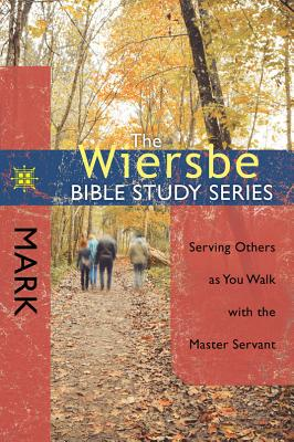 Image for The Wiersbe Bible Study Series: Mark: Serving Others as You Walk with the Master Servant
