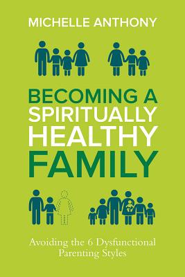 Image for Becoming a Spiritually Formed Family: Avoiding the 7 Dysfunctional Parenting Styles