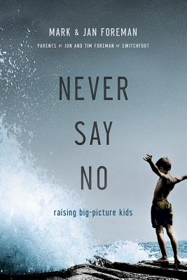 Image for Never Say No: Raising Big-Picture Kids