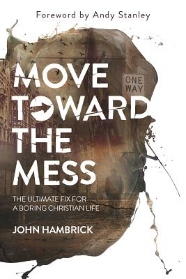 Image for Move Toward the Mess: The Ultimate Fix for a Boring Christian Life