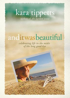 Image for And It Was Beautiful: Celebrating Life in the Midst of the Long Good-Bye
