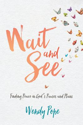 Image for Wait and See: Finding Peace in God's Pauses and Plans