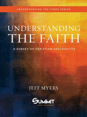 Image for Understanding the Faith: A Survey of Christian Apologetics