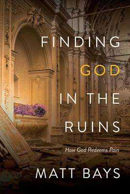Image for Finding God in the Ruins: How God Redeems Pain