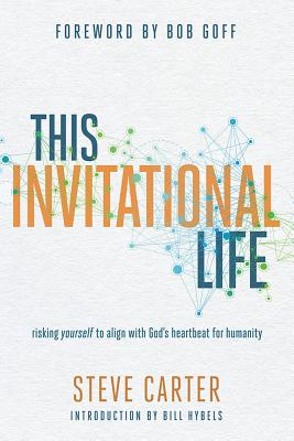 Image for The Invitational Life: Risking Yourself to Align with God's Heartbeat for Humanity