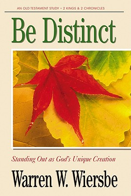 Be Distinct (2 Kings, 2 Chronicles): Standing Out As God's Unique Creation, Wiersbe, Warren W.;Victor